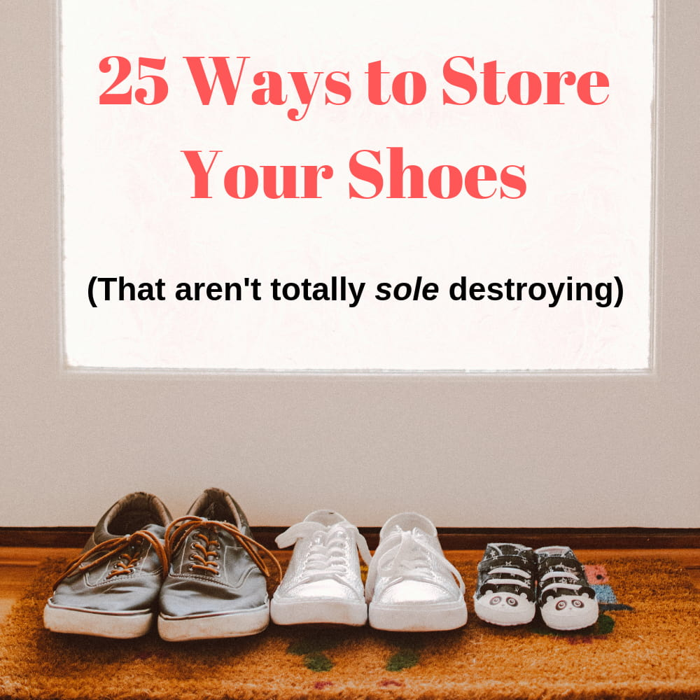25 [SUPER] WAYS TO STORE SHOES