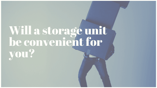 will a storage unit be convenient for you?