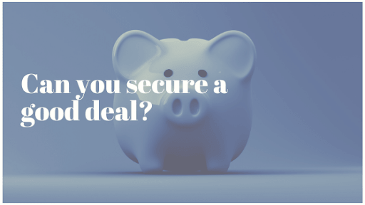 can you secure a good deal