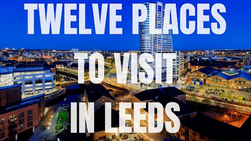 12 Interesting Places to Visit in Leeds