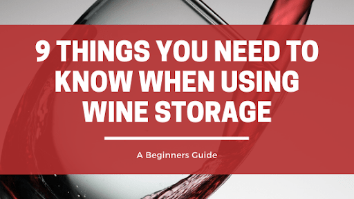 9 Things You Need To Know When Using Wine Storage
