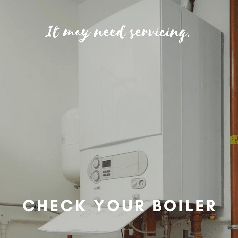 check your boiler