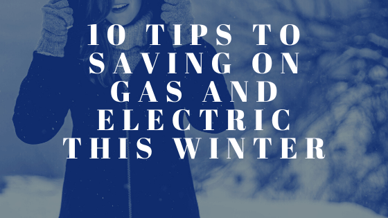 10 Tips to Saving on Gas and Electric this Winter